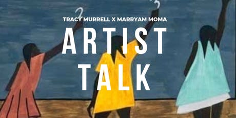 MIGRATION Artist Talk with Tracy Murrell and Marryam Moma tickets
