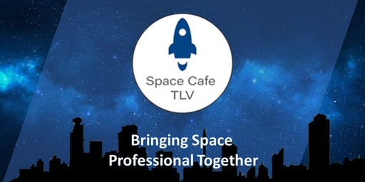 """The first ever Tel Aviv Space Cafe! """"What drives the space industry"""""""