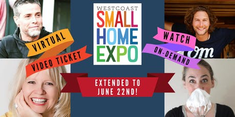 The Westcoast Small Home Expo Virtual On-Demand Video Ticket  tickets
