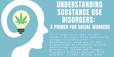 Understanding Substance Use Disorders: A Primer for Social Workers