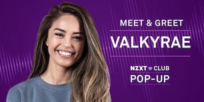 NZXT CLUB POP-UP: VALKYRAE MEET & GREET