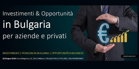 Investimenti & Opportunità in BULGARIA. Per Aziende, Investitori e Privati. tickets