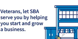 Veterans and Service Members, Let SBA Serve You By Helping You Start or Grow A Business