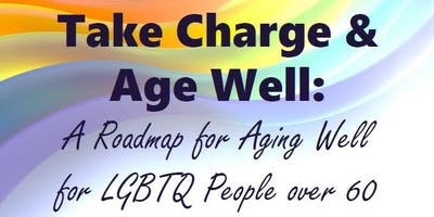 Take Charge & Age Well: A Roadmap for Aging Well for LGBTQ People 60+