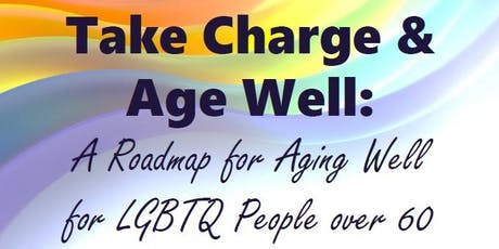 Take Charge & Age Well: A Roadmap for Aging Well for LGBTQ People 60+ tickets