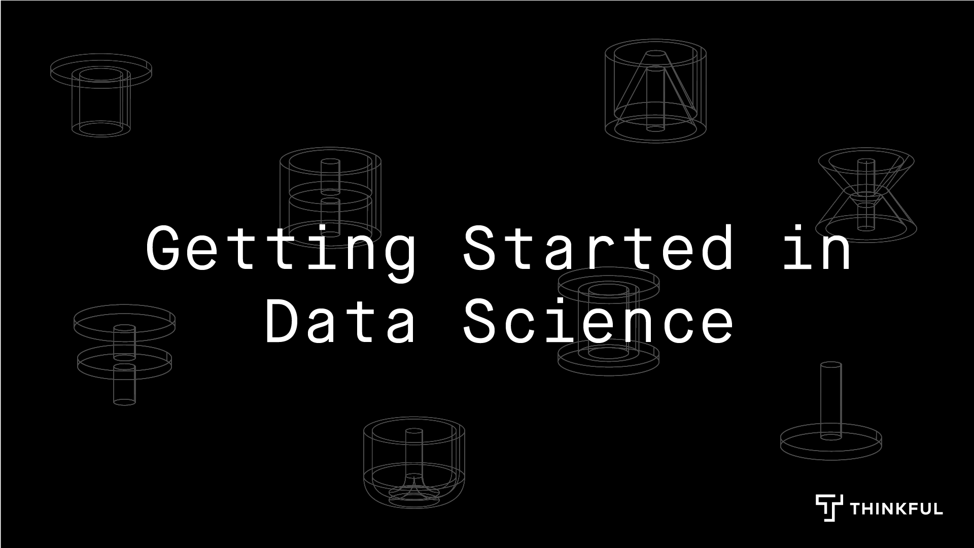 Thinkful Webinar | Getting Started in Data Science