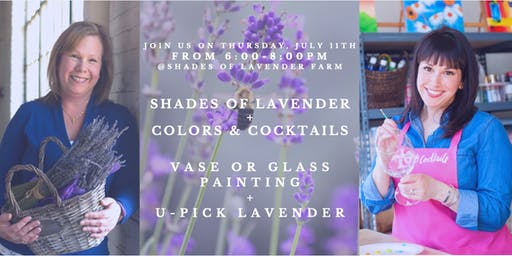 Shades of Lavender + Colors & Cocktails: U-Pick Lavender & Vase Painting!