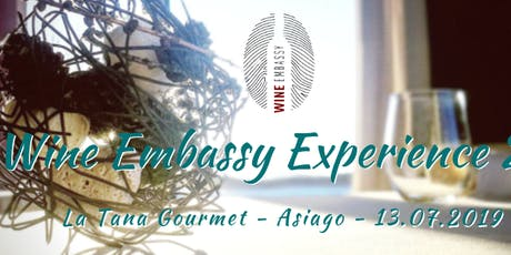 Wine Embassy Experience 2.0 @ La Tana Gourmet - Asiago - 13.07.2019 biglietti