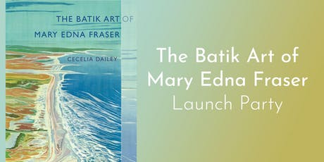 Launch Party for The Batik Art of Mary Edna Fraser tickets