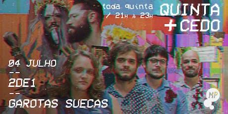 04/07 - QUINTA + CEDO | GAROTAS SUECAS E 2DE1 NO MUNDO PENSANTE ingressos