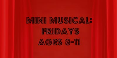 Mini Musical Friday (Ages 8-11)