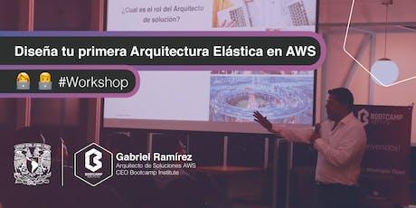 Diseña tu primera Arquitectura Elástica en AWS [Workshop] tickets