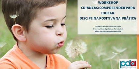 Workshop : Crianças: Compreender para educar. Disciplina Positiva na Prática. ingressos