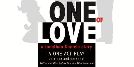 ONE OF LOVE - a Jonathan Daniels story-  A One Act Play and Talk Back tickets