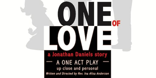 ONE OF LOVE - a Jonathan Daniels story-  A One Act Play and Talk Back