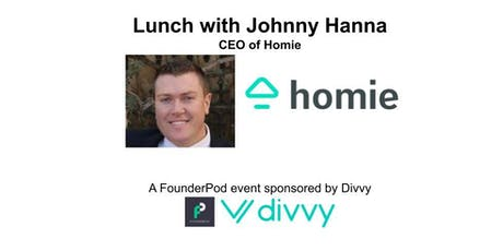 Lunch with Johnny Hanna, CEO of Homie [A FounderPod event sponsored by Divvy] tickets