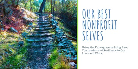 Our Best Nonprofit Selves: Using the Enneagram to Bring Ease, Compassion and Resilience to Our Lives and Work. tickets