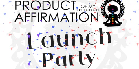 Product of My Affirmation Launch Party