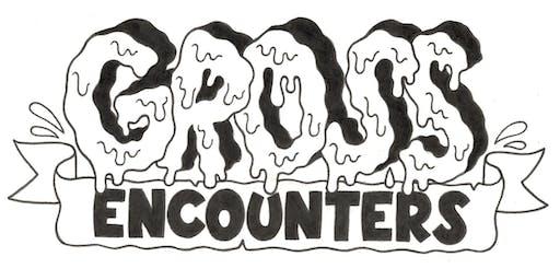 Gross Encounters