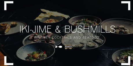 Bushmills x Iki-jime Whiskey Cocktail Dinner tickets