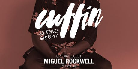 Cuffin: All Thangs R&B Party with guest DJ Miguel Rockwell (Seattle) tickets