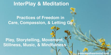InterPlay & Meditation: Practices of Freedom, Care, & Letting Go tickets