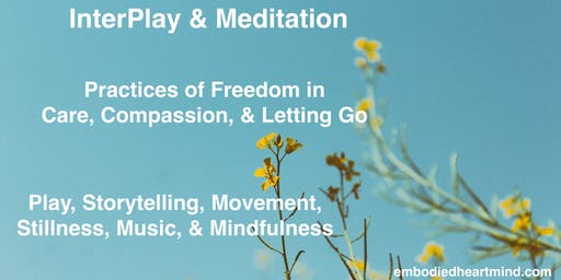 InterPlay & Meditation: Practices of Freedom, Care, & Letting Go