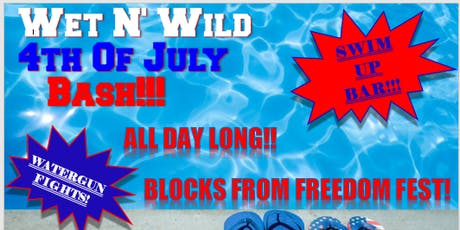 Wet N' Wild 4TH Of July Bash!! tickets