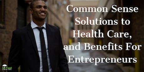 Go Fund Your Life Presents: Common Sense Solutions to Health Care, and Benefits For Entrepreneurs  tickets