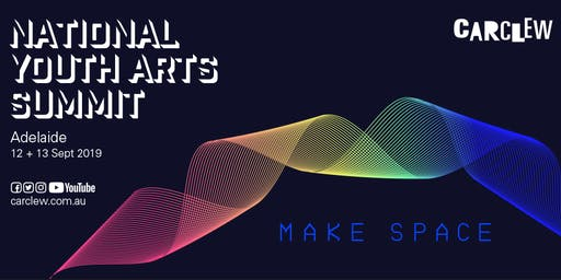 National Youth Arts Summit | MAKE SPACE | 12 & 13 September 2019