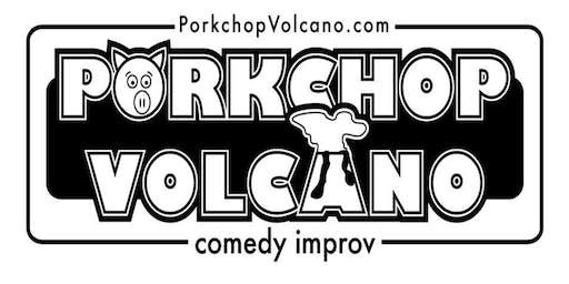 IMPROV COMEDY with Porkchop Volcano