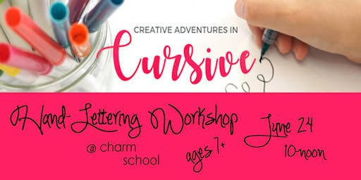 6.24 Creative Adventures in Cursive - Hand-Lettering Workshop for ages 7+