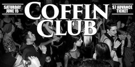 COFFIN CLUB : June 15 : $7 TICKETS tickets