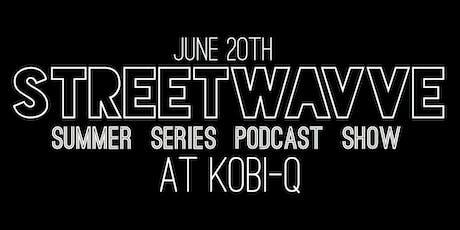Streetwavve Summer Series Podcast Show tickets