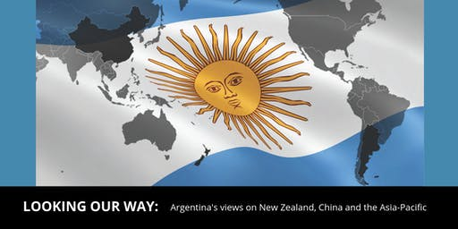Looking our Way: Argentina's views on New Zealand, China and the Asia-Pacific