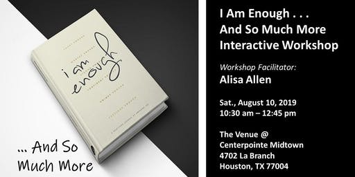 I Am Enough . . . And So Much More Workshop; Facilitated by Alisa Allen