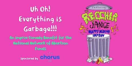 Uh oh! Everything is garbage!!! An Improv Comedy Benefit for the National Network of Abortion Funds tickets