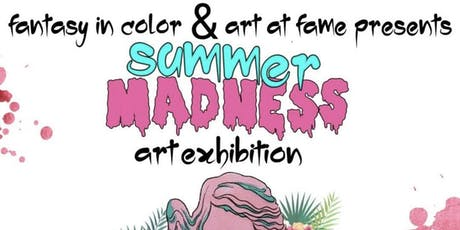 "Fantasy in Color Presents and Art at Fame Presents ""Summer Madness"" Art Exhibition tickets"
