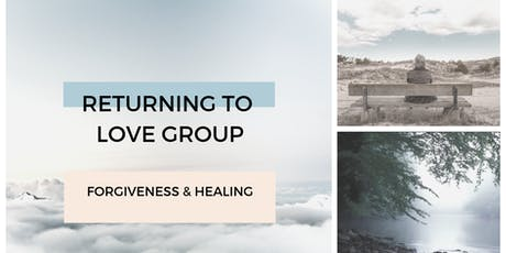 RETURNING TO LOVE GROUP/ Forgiveness & Healing/The Pathway to Peace. tickets