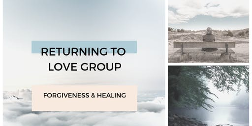 RETURNING TO LOVE GROUP/ Forgiveness & Healing/The Pathway to Peace.