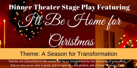 "I'll Be Home for Christmas ""A Season for Transformation"" Dinner Theater tickets"