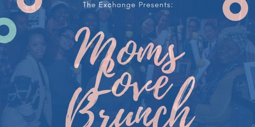 The Exchange Presents: Moms Love Brunch
