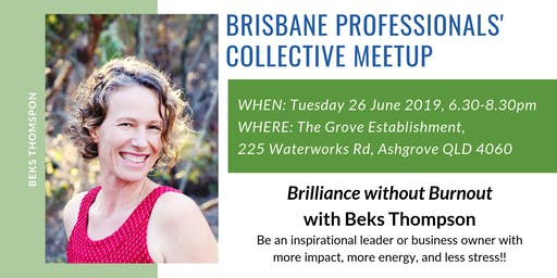 Brisbane Professionals' Collective Meetup - Brilliance without Burnout!