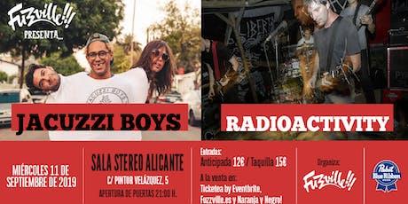 Fuzzville!!! presenta: JACUZZI BOYS + RADIOACTIVITY en Alicante entradas