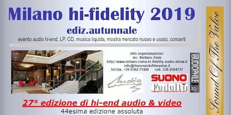 Milano hi-fidelity autunno 2019, la rassegna più importante hi-end ENTRATA GRATUITA tickets