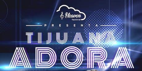 TIJUANA ADORA 2019 |REDIMI2|JEHOVA REINA| YADAH| ERICK GONZALEZ| tickets
