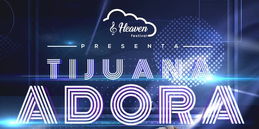 TIJUANA ADORA 2019 |REDIMI2|JEHOVA REINA| YADAH| ERICK GONZALEZ|