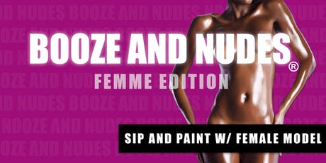 BOOZE AND NUDES ®: FEMME EDITION tickets