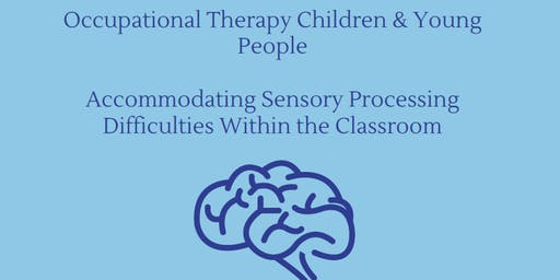 Accommodating Sensory Processing Difficulties Within the Classroom