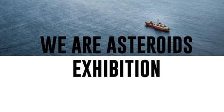 We are Asteroids Exhibition Launch tickets